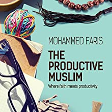 The Productive Muslim: Where Faith Meets Productivity | Livre audio Auteur(s) : Mohammed Faris Narrateur(s) : Mohammed Faris