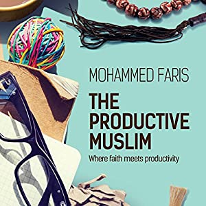 The Productive Muslim: Where Faith Meets Productivity Hörbuch von Mohammed Faris Gesprochen von: Mohammed Faris