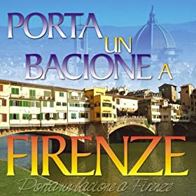 Amazon.com: Porta un Bacione a Firenze: Fonola band: MP3 Downloads