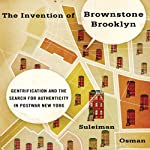 The Invention of Brownstone Brooklyn: Gentrification and the Search for Authenticity in Postwar New York | Suleiman Osman