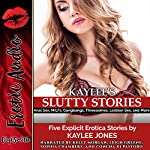 Kaylee's Slutty Stories: Five Explicit Erotica Stories | Kaylee Jones