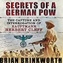 Secrets of a German POW: The Capture and Interrogation of Hauptmann Herbert Cleff Audiobook by Brian Brinkworth Narrated by John FitzGibbon