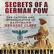 Secrets of a German POW: The Capture and Interrogation of Hauptmann Herbert Cleff (       UNABRIDGED) by Brian Brinkworth Narrated by John FitzGibbon