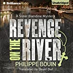 Revenge on the River: A Sister Blandine Mystery, Book 1 | Philippe Bouin,David Ball - translator