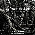 Run Through the Jungle: Real Adventures in Vietnam with the 173rd Airborne Brigade Hörbuch von Larry J. Musson Gesprochen von: David Drummond