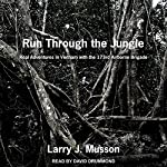 Run Through the Jungle: Real Adventures in Vietnam with the 173rd Airborne Brigade | Larry J. Musson
