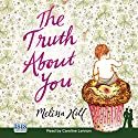 The Truth About You Hörbuch von Melissa Hill Gesprochen von: Caroline Lennon