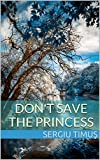 DONT SAVE THE PRINCESS (FAIRY TALES Book 1)
