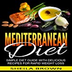 Mediterranean Diet: Simple Diet Guide with Delicious Recipes for Rapid Weight Loss | Sheila Brown