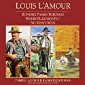Bowdrie Passes Through - Where Buzzards Fly - No Man's Man (Dramatized) Audiobook by Louis L'Amour Narrated by  full cast