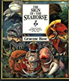 The Sign of the Seahorse: A Tale of Greed and High Adventure in Two Acts (Picture Puffins) (0140563873) by Base, Graeme