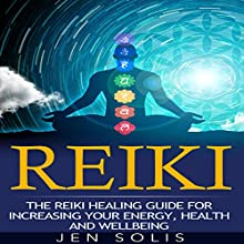 Reiki: The Reiki Healing Guide for Increasing Your Energy, Health and Well-being Audiobook by Jen Solis Narrated by Craig Beck