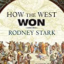 How the West Won: The Neglected Story of the Triumph of Modernity (       UNABRIDGED) by Rodney Stark Narrated by Kevin Foley
