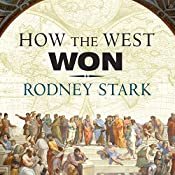How the West Won: The Neglected Story of the Triumph of Modernity | [Rodney Stark]