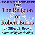 The Religion of Robert Burns: Foundations of Freemasonry Series | Gilbert P. Brown