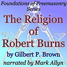 The Religion of Robert Burns: Foundations of Freemasonry Series (       UNABRIDGED) by Gilbert P. Brown Narrated by Mark Allyn
