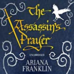 The Assassin's Prayer: Mistress Of The Art Of Death 4 (       UNABRIDGED) by Ariana Franklin Narrated by Diana Bishop