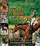 img - for How Good Riders Get Good: Daily Choices That Lead to Success in Any Equestrian Sport book / textbook / text book