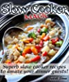 Slow Cooker Magic - Superb slow cooker recipes to amaze your guests
