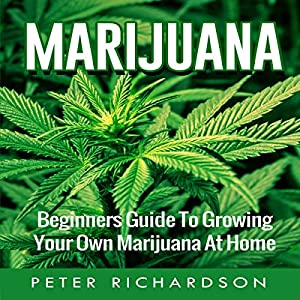 Marijuana: Beginner's Guide to Growing Your Own Marijuana at Home Audiobook