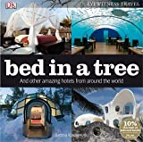 Bettina Kowalewski Bed in a Tree and Other Amazing Hotels from Around the World (Eyewitness Travel)