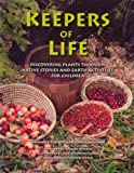 Keepers of Life: Discovering Plants Through Native Stories and Earth Activities for Children (1897252196) by Caduto, Michael J.