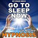 Go to Sleep Now: Insomnia Hypnosis Speech by Craig Beck Narrated by Craig Beck