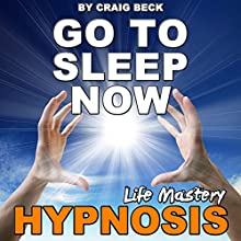Go to Sleep Now: Insomnia Hypnosis  by Craig Beck Narrated by Craig Beck