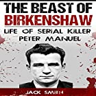 The Beast of Birkenshaw: Life of Serial Killer Peter Manuel Hörbuch von Jack Smith Gesprochen von: Charles D. Baker