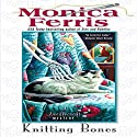 Knitting Bones Audiobook by Monica Ferris Narrated by Connie Crawford