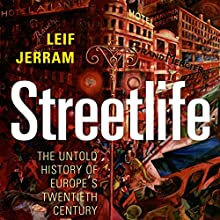 Streetlife: The Untold History of Europe's Twentieth Century Audiobook by Leif Jerram Narrated by Carl Prekopp