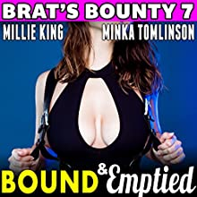 Bound & Emptied: Brat's Bounty 7 Audiobook by Millie King Narrated by Minka Tomlinson