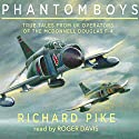 Phantom Boys: True Tales from Aircrew of the McDonnell Douglas F-4 Fighter-Bomber Hörbuch von Richard Pike Gesprochen von: Roger Davis