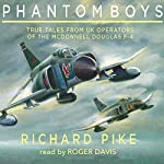 Phantom Boys: True Tales from Aircrew of the McDonnell Douglas F-4 Fighter-Bomber | Richard Pike