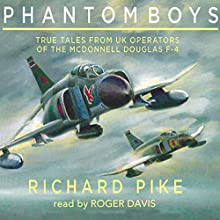 Phantom Boys: True Tales from Aircrew of the McDonnell Douglas F-4 Fighter-Bomber Audiobook by Richard Pike Narrated by Roger Davis