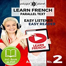 Learn French- Easy Reader - Easy Listener - Parallel Text Audio Course No. 2 | Livre audio Auteur(s) :  Polyglot Planet Narrateur(s) : Caroline Dumont, Christopher Tester