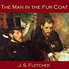 The Man in the Fur Coat Hörbuch von J. S. Fletcher Gesprochen von: Cathy Dobson