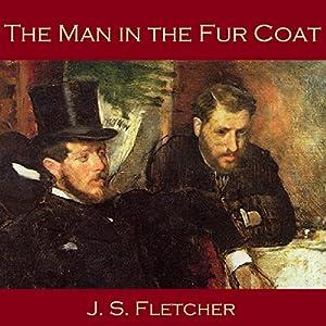 The Man in the Fur Coat Hörbuch von J. S. Fletcher Gesprochen von: Cathy Dobson
