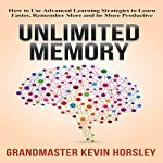 Unlimited Memory: How to Use Advanced Learning Strategies to Learn Faster, Remember More and Be More Productive | Kevin Horsley