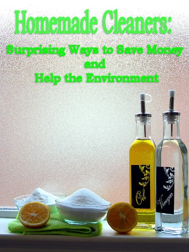 Free Kindle Book : Homemade Cleaners: Surprising Ways to Save Money and Help the Environment