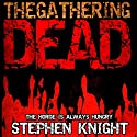 The Gathering Dead (       UNABRIDGED) by Stephen Knight Narrated by Joseph Morton