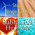 Stop Binge Eating with Subliminal Affirmations: Control Cravings & Eating Disorder, Solfeggio Tones, Binaural Beats, Self Help Meditation Hypnosis  by Subliminal Hypnosis