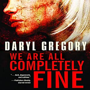 We Are All Completely Fine | [Daryl Gregory]