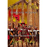Soldier of Rome: Rebellion in Judea (The Great Jewish Revolt Trilogy Book 1) ~ James Mace