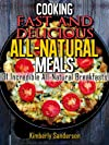 Cooking Fast & Delicious All-Natural Meals (Volume 1): 31 Incredible Breakfast Recipes