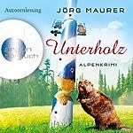 Unterholz: Alpenkrimi | Jörg Maurer