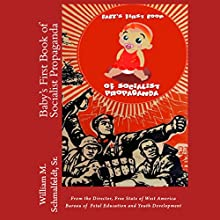 Baby's First Book of Socialist Propaganda (       UNABRIDGED) by William M. Schmalfeldt Sr. Narrated by David Winograd