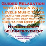 Guided Relaxation with Three Brainwave Music Recordings: Alpha, Theta, Delta for Three Different Sessions | Randy Charach,Sunny Oye
