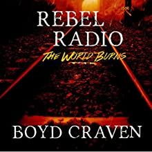 Rebel Radio: A Post-Apocalyptic Story: The World Burns Saga (       UNABRIDGED) by Boyd Craven III Narrated by Kevin Pierce
