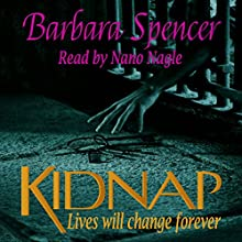Kidnap: Lives Will Change Forever Audiobook by Barbara Spencer Narrated by Nano Nagle